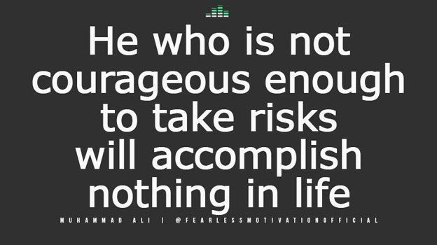 Replying to @fearlessmotivat: He who is not courageous enough to take RISKS will accomplish nothing in life. #MuhammadAli
