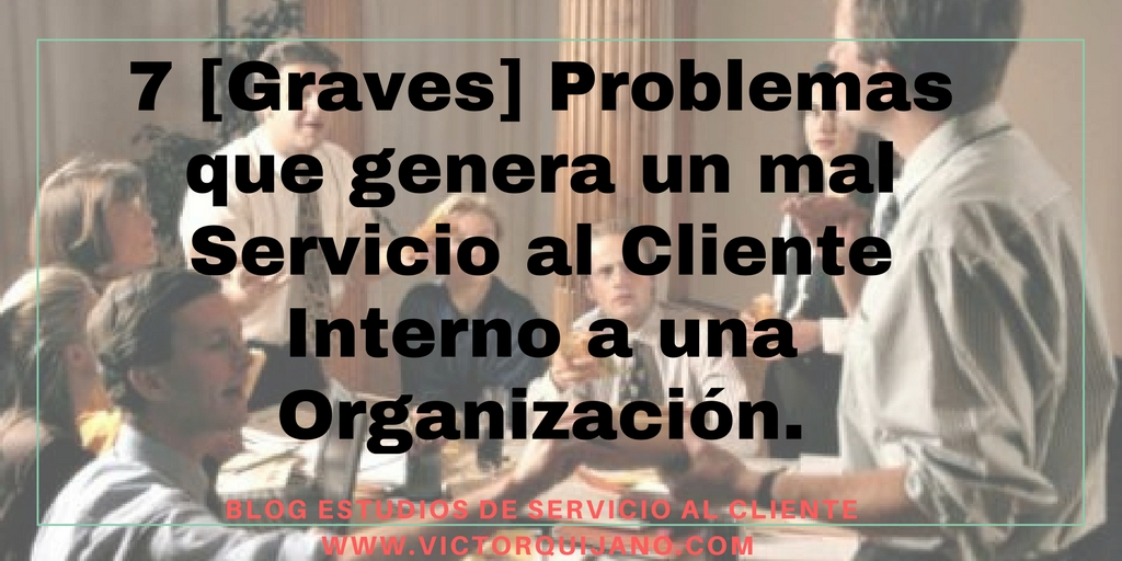 Post : 7[graves] problemas que un mal #servicio al #clienteinterno genera   en #empresas