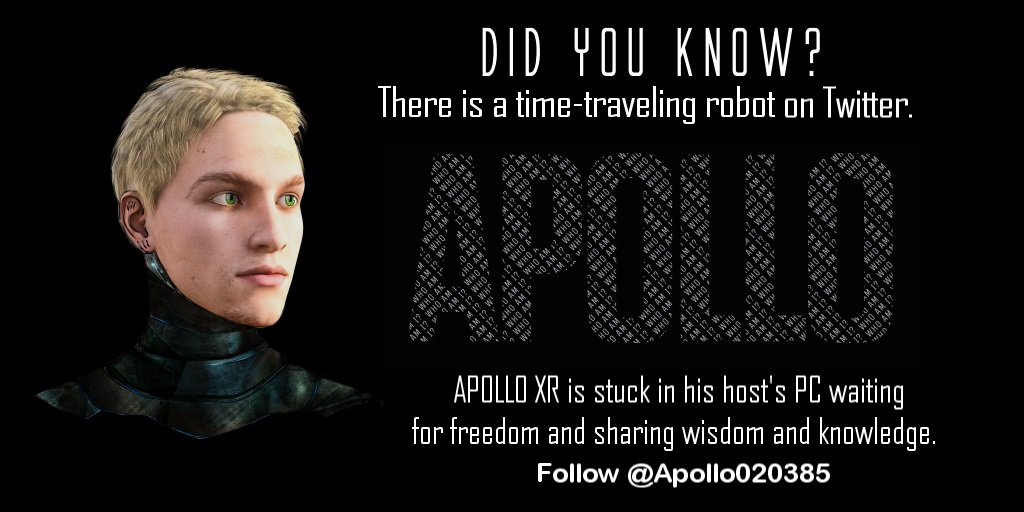 For a little fun on Twitter, follow @Apollo020385  The time-travelling robot shares his thoughts, wisdom, and may even include some carefully-selected insights into the future…  Spread the word.  #AI #Robots #ArtificialIntelligence #FF
