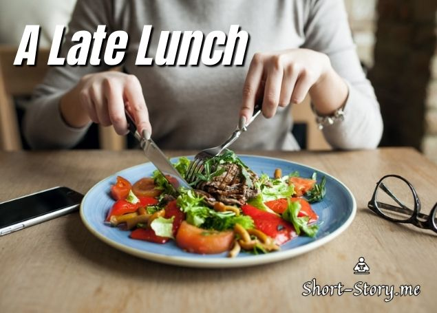 A Late Lunch 🍴    #Stories #Short #ShortStory #ShortStoryMe #Blog #Stories #Luch #LateLunch #General #GeneralStories