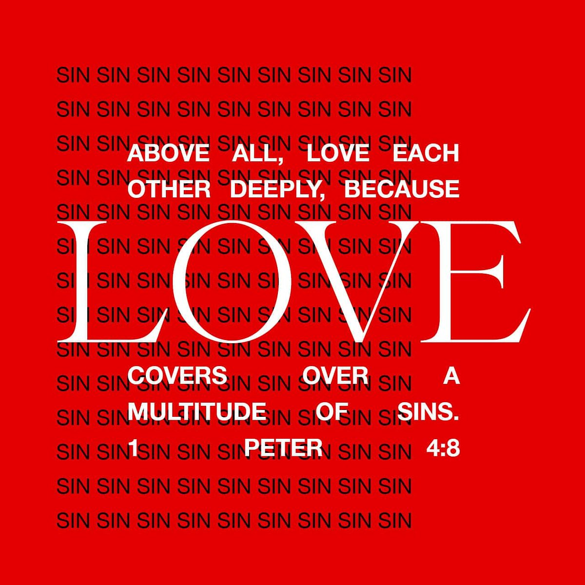 Above all, have fervent and unfailing love for one another, because love covers a multitude of sins [it overlooks unkindness and unselfishly seeks the best for others]. 1 Peter 4:8 AMP  #love