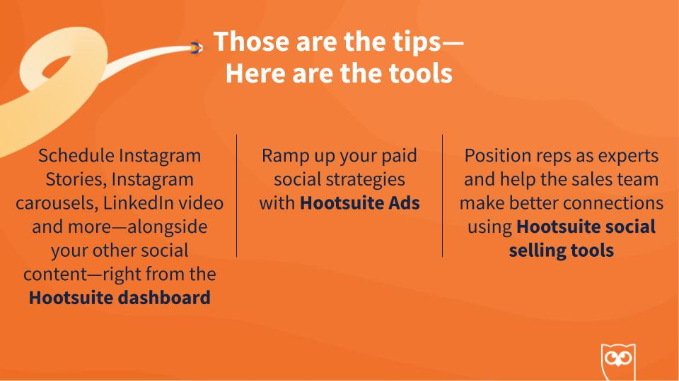 Of course, you can use Hootsuite tools to follow through on all of the strategies we've covered today.   For content creation, use the Hootsuite dashboard.  For paid ads, you can use Hootsuite Ads.  And for social selling you can use our social selling suite! #SocialTrends2021