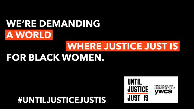 At YWCA, we're demanding a world where justice just is. Read how we're calling attention to the plight of Black women and providing resources to communities and organizations to root out injustice and systemic racism:  #UntilJusticeJustIs #SayHerName