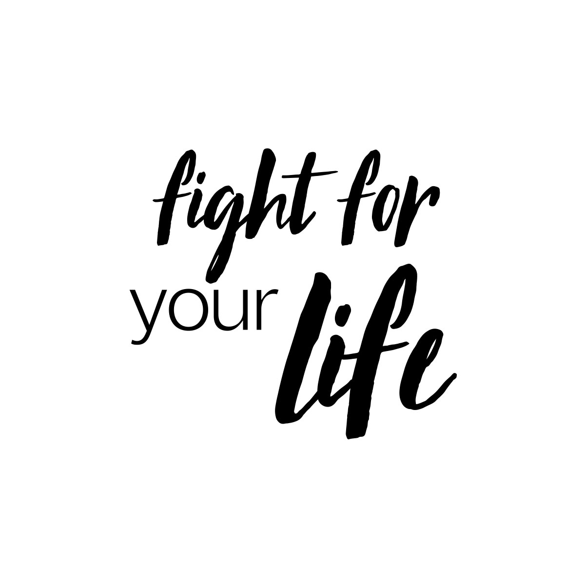 Fight for your life.  #inspirational #inspirationalquotes #quote #quotes #motivation #inspiration #motivationalquotes #quotestoliveby #quotesaboutlife #quotestoinspire #quotestags #quotesforlife #lifequotes #positivequotes #inspiringquotes #quoteoftheday #quotesoftheday