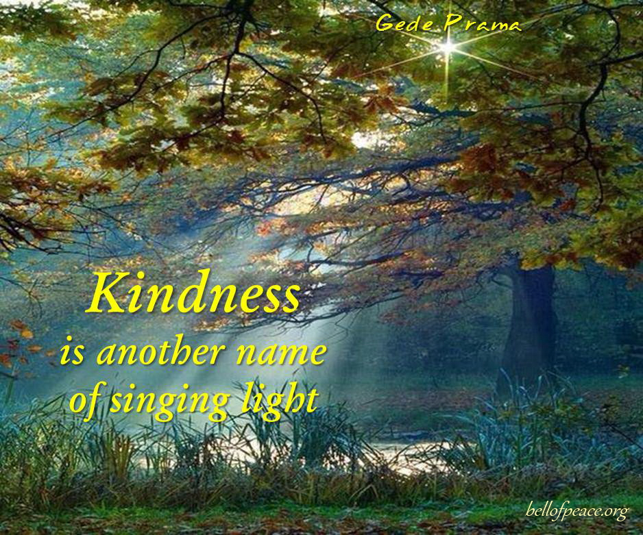 Kindness is another name... #Peace #gedeprama #bali #beauty #happy #healthy #holy #innerharmony #JoyTrain  Photo courtesy: Pinterest