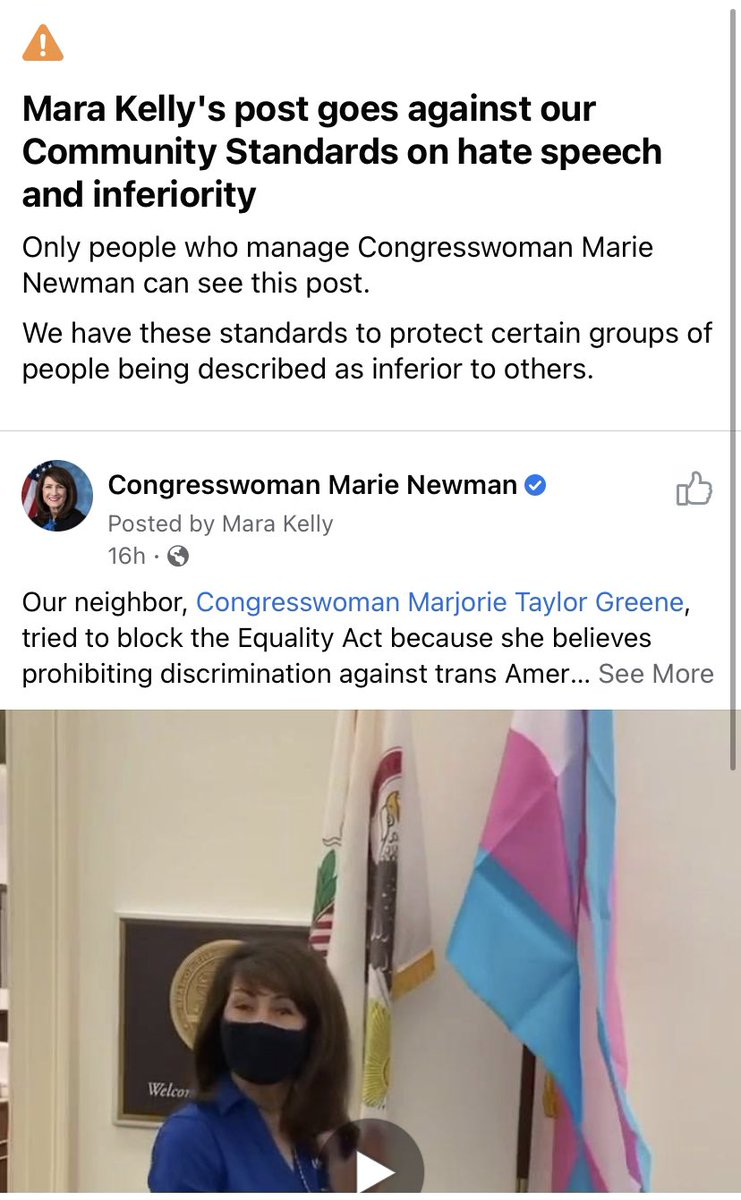 "Facebook took down our video of me putting up the Transgender flag outside my office and labeled it as ""hate speech.""   Meanwhile, they're still allowing Marjorie Taylor Greene's transphobic video to be posted.   Supporting transgender Americans is NOT hate speech."