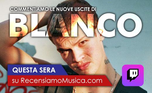 Questa sera dalle ore 23:00 su @Twitch_Italy commentiamo la nuova uscita di #BLANCO  @RecensiamoMusic
