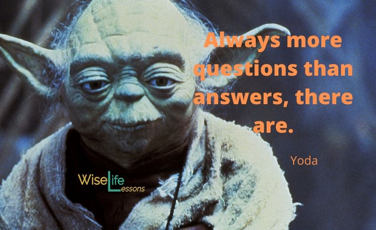 Always more questions than answers, there are. -Yoda Via Wise Life Lesson     #quotes #inspiration