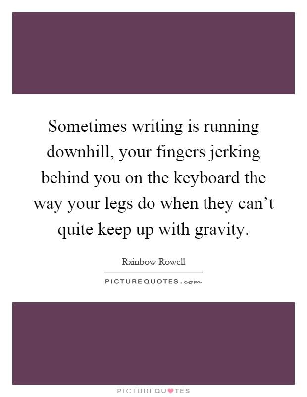 Sometimes writing is running downhill...  #WritingTips #WritersLife #QOTD #Quoteoftheday #Quotestoliveby #RainbowRowell #HWRQuotes #WritingQuotes #HimalayanWritingRetreat