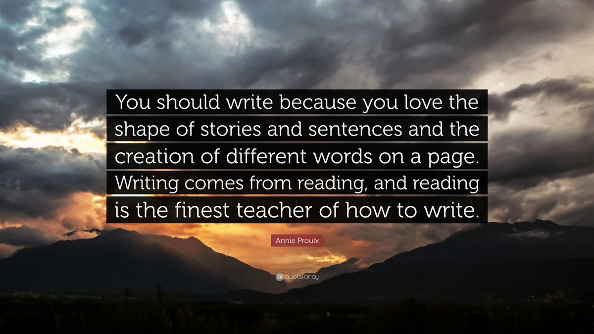 You should write because you love the shape of stories and sentences and the creation of different words on a page. - Annie Proulx  #WritingTips #WritersLife #QOTD #Quoteoftheday #Quotestoliveby #HWRQuotes #WritingQuotes #HimalayanWritingRetreat