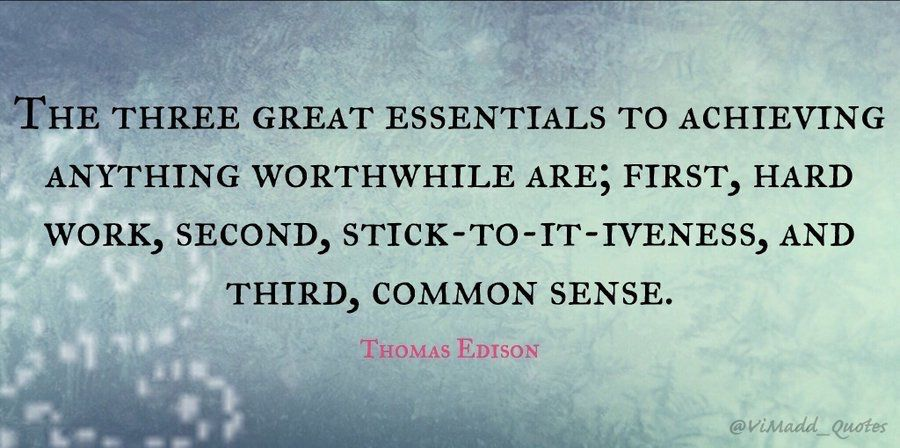 """The three great essentials to achieving anything worthwhile are; first, hard work, second, stick-to-it-iveness, and third, common sense."" - Thomas Edison #FridayMotivation #work #Leadership #quote #quoteoftheday #success #inspiration #business #quotes #motivation #management"