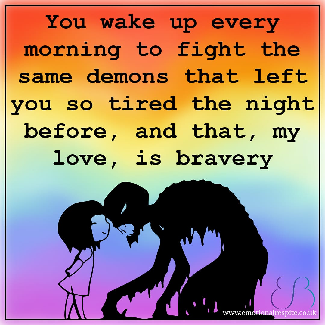 Waking up every morning to fight the same demons that left you so tired the night before, and that, my love, is bravery.  #Fight #bravery #warrior #courage #disabilitycounselling #onlinecounselling #mentalhealth #counsellor #therapy #Disabledlife #Invisibledisability