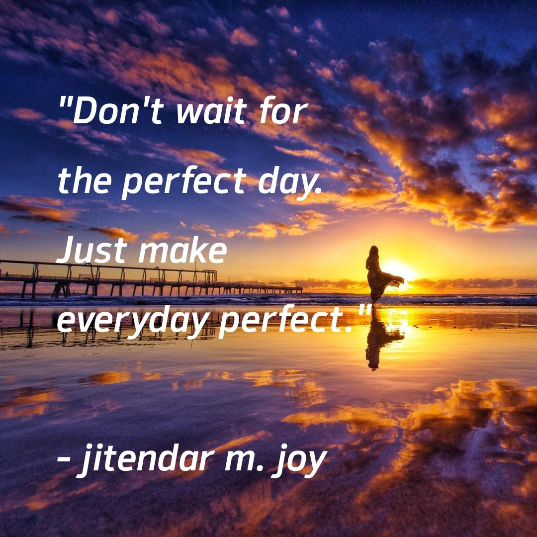 ★ PERFECT DAY ★ #everyday #wait #day #Perfect #make #quotes #motivational #inspirational #think