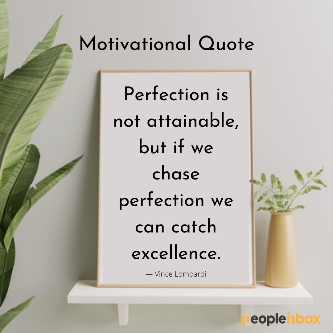 Motivational Quote! Perfection is not attainable, but if we chase perfection we can catch excellence. — Vince Lombardi Create your account at  to land your dream job. #Motivational #Quote #Perfection #Inspiration #Peopleinbox