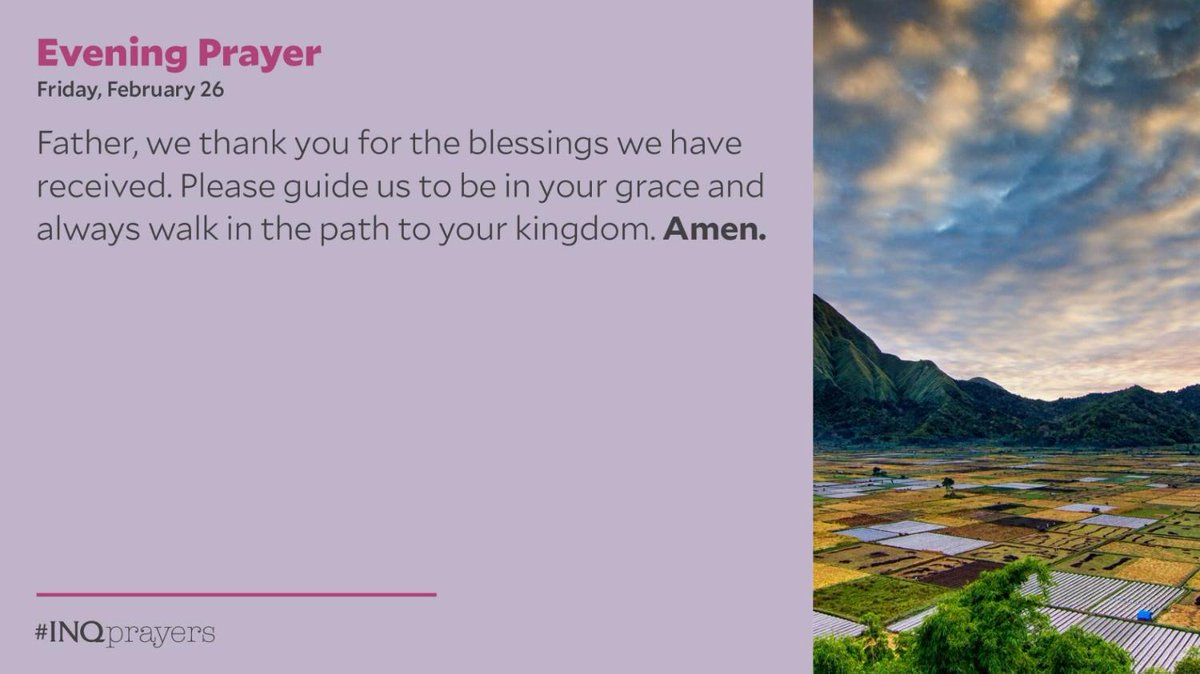 Tonight's Evening Prayer. #INQPrayers  Father, we thank you for the blessings we have received. Please guide us to be in your grace and always walk in the path to your kingdom. Amen.