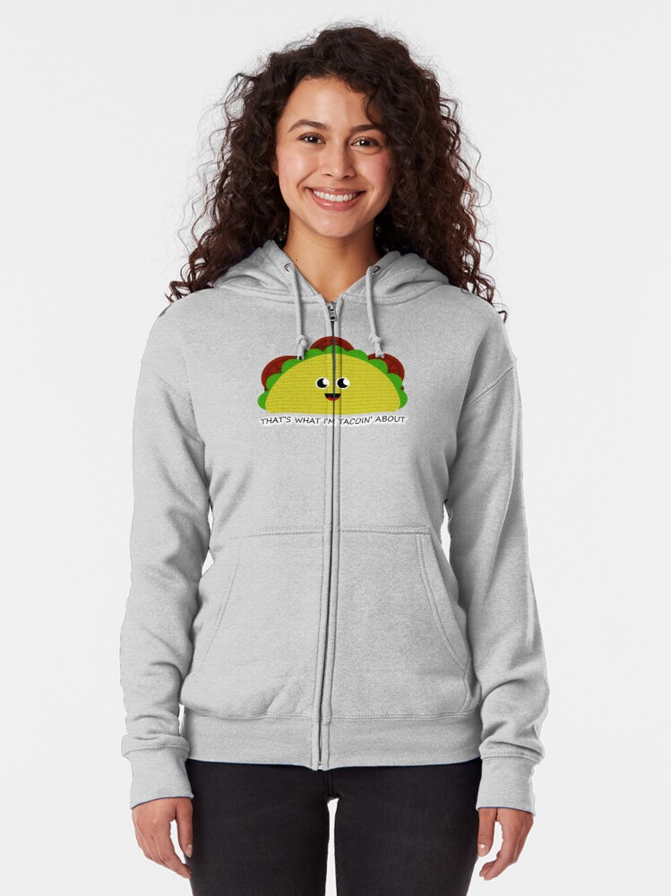 'That's What I'm Tacoin' About!' Hoodie (Zipper)   #cute #taco #funny #food #tacos #tacobell #mexican #kawaii #cool #humor #meme #happy #womens #tacotuesday #girls #cat #cartoon #burrito