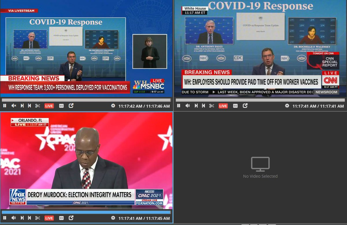 "CNN/MSNBC: Live to the White House COVID response team briefing   Fox News: Live to Deroy Murdock spreading the Big Lie about widespread voter fraud in the election and ""cancelled votes"" at CPAC"
