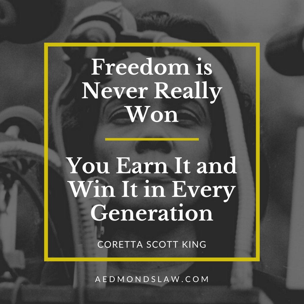 """Freedom is never really won. You earn it and win it in every generation."" - Coretta Scott King  #aedmondslaw #corettascottking #edmondslawoffice #georgialawyer #civilrightslawyer #atlantalawfirm #freedom"