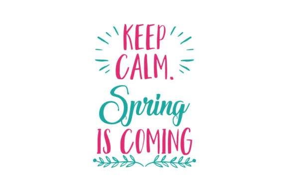 Keep Calm. Spring in Coming.