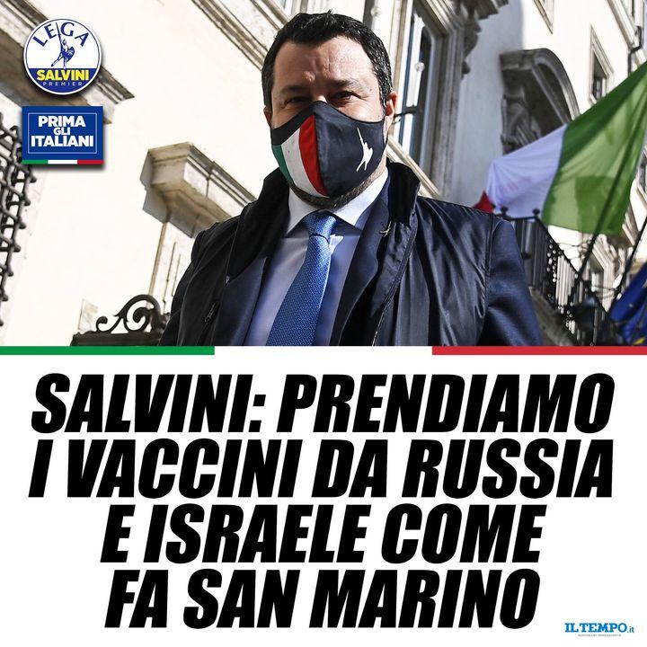 """++ IL TEMPO: """"SALVINI: PRENDIAMO I VACCINI DA RUSSIA E ISRAELE COME FA SAN MARINO"""" ++"""