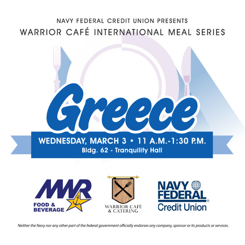 Next Wednesday,  March 3 from 11 am- 1:30 pm, Navy Federal Credit Union presents a Greek Luncheon at the Warrior Cafe.   Spanakopita, Moussaka, Grecian Rotisserie Chicken, Mediterranean Cod, Chicken Souvlaki or Gyro, Baklava and more!!! #sponsored No Navy endorsement implied.