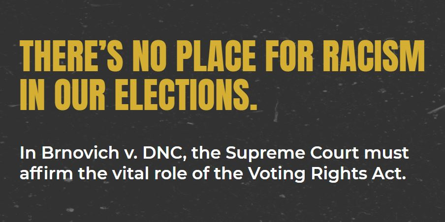 The right of all citizens to vote free from discrimination is at the heart of America's vibrant democracy. In #BrnovichvDNC, #SCOTUS should affirm that there's no place for racism in our elections by striking down Arizona's racially discriminatory voting laws. #ProtectOurVote