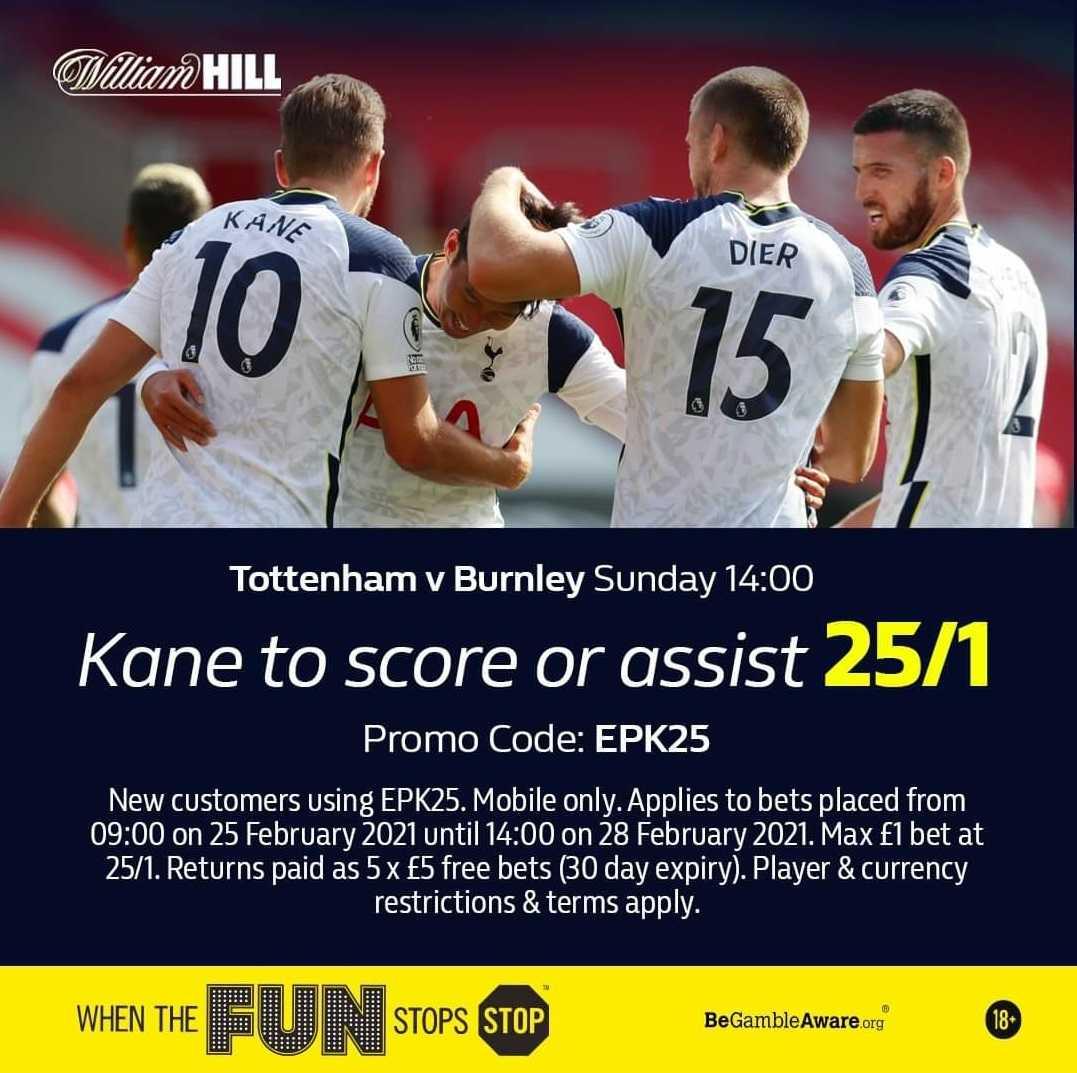 WilliamHill Enhanced Odds Premier League Tottenham vs Burnley  🔵New Customers❗️Mobile Only❗️ 🔵Use Promo code:❗️EPK25❗️ 🔵Harry Kane to Score or assist @ 25/1 🔵Offer Link below 🔸  18+ T&Cs Apply Please Gamble Responsibly #TOTBUR #Tottenham #THFC #COYS,q