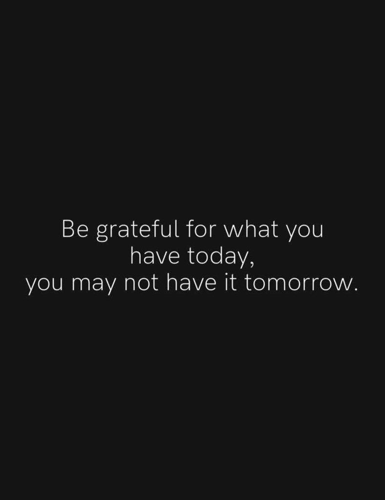 Be grateful for what you have today, you may not have it tomorrow.  . . . . . #happynewyear #newyear #newpossibilities #change #bethechange #willpower #strength #mindset #workforit #believeyoucan #gratitude #lifehappensnow #iampossible #believeyoucan #happylifestyle