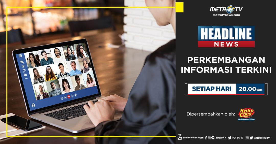 Dapatkan perkembangan informasi terkini dalam #HEADLINENEWS pukul 20.00 WIB di Metro TV. #KnowledgeToElevate  Dipersembahkan oleh #Hydrococo Website:  IG: @hydrococo_id Twitter: @My_HydroCoco