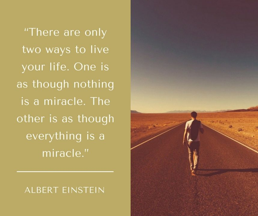 There are only two ways to live your life. One is as though nothing is a miracle. The other is as though everything is a miracle. -Albert Einstein Via Wise Life Lesson   #quotes #inspiration