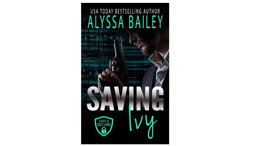 #NewRelease! -- Saving Ivy: Safe and Secure Book 3 --  #Contemporary #mafia #Sassy #military #alphahero #powerexchange #murder #suspense #crime #love #protector #action #Romance #sexy #sensual #series @alyssabaileyak