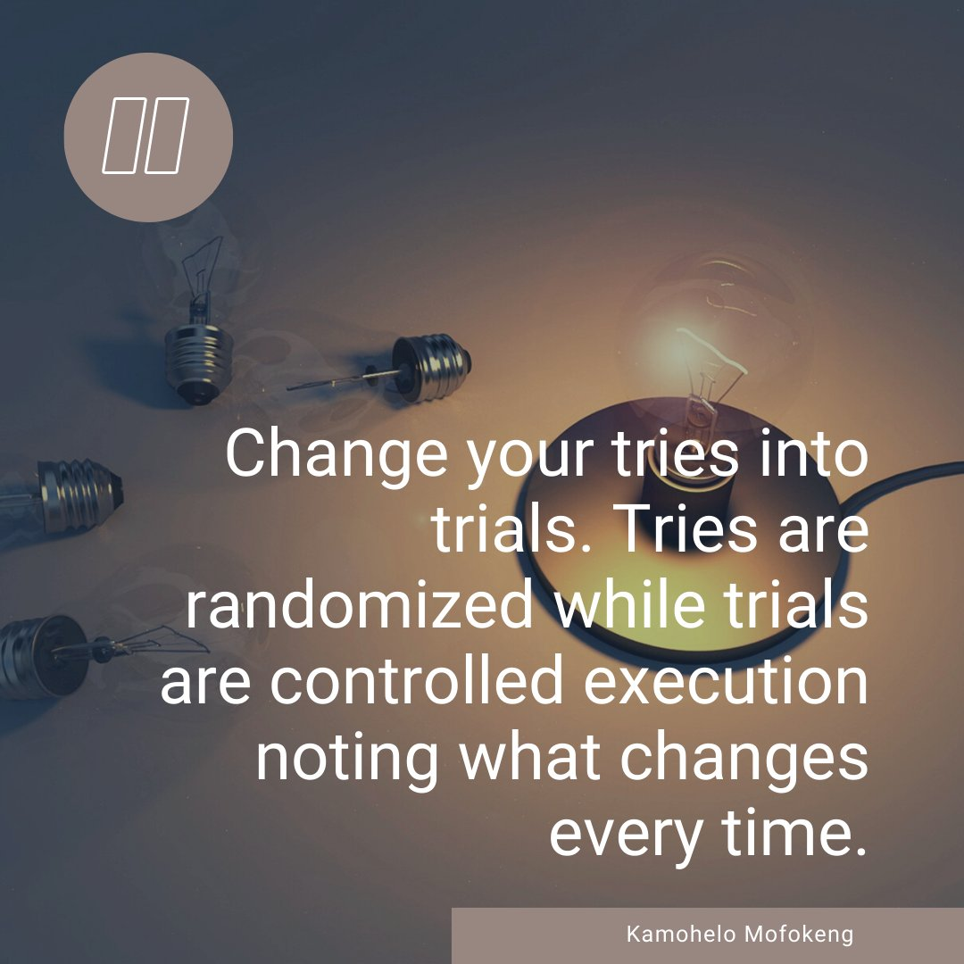 Change your tries into trials. Tries are randomized while trials are controlled execution noting what changes every time.   #entrepreneur #affirmation #leadership #motivation  #sustainability #DJSBU #FridayMotivation #goodmorning #purpose #purposedriven #PurposeDrivenLife