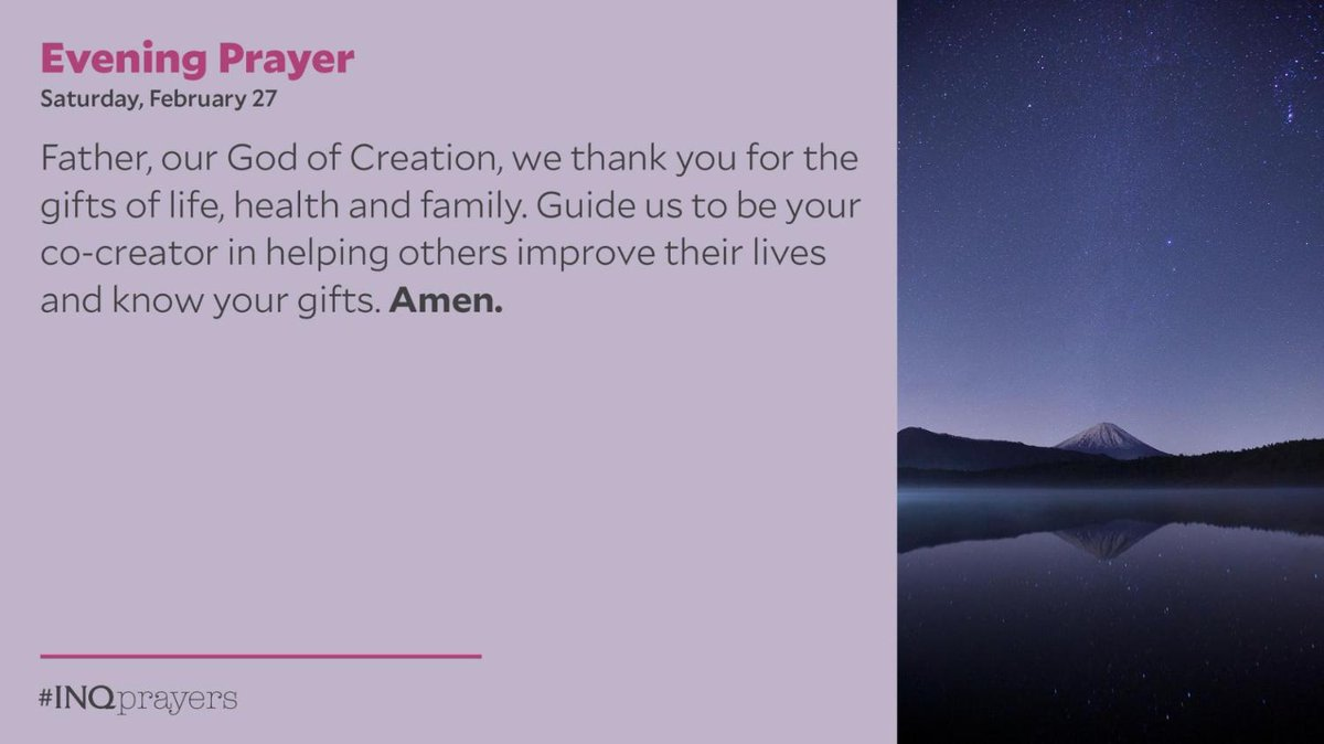 Tonight's Evening Prayer. #INQPrayers  Father, our God of Creation, we thank you for the gifts of life, health and family. Guide us to be your co-creator in helping others improve their lives and know your gifts. Amen.
