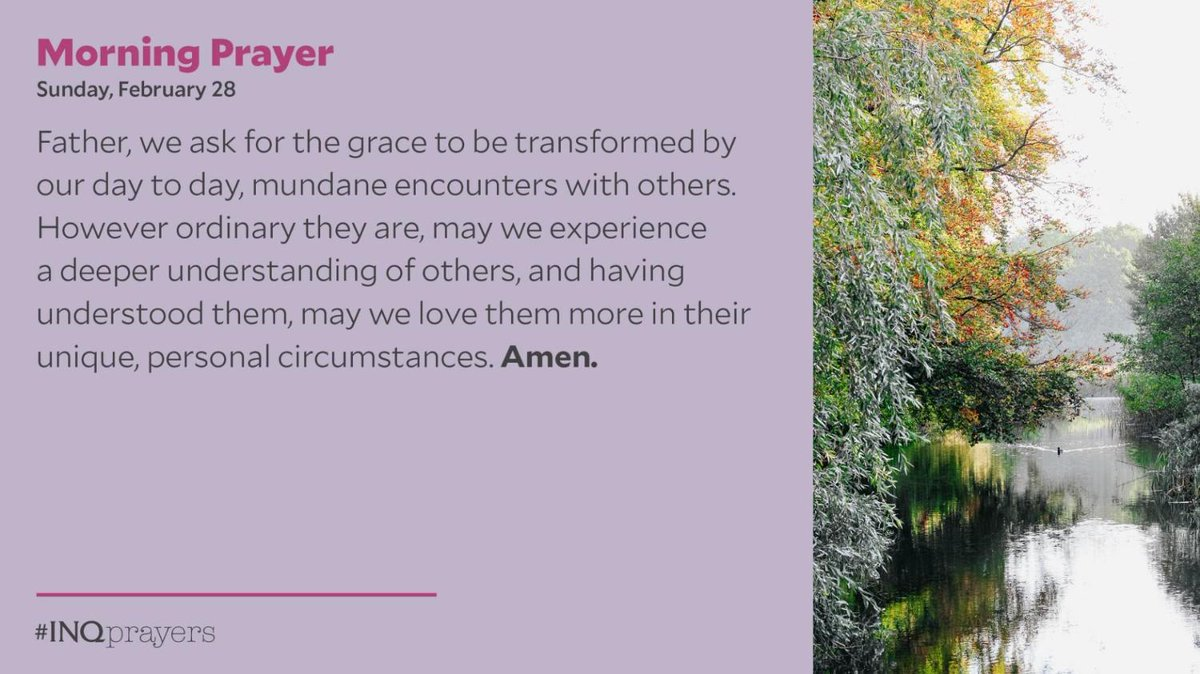 Today's Morning Prayer. #INQPrayers  Father, we ask for the grace to be transformed by our day to day, mundane encounters w/ others. May we experience a deeper understanding of others, & having understood them, may we love them more in their unique, personal circumstances. Amen.