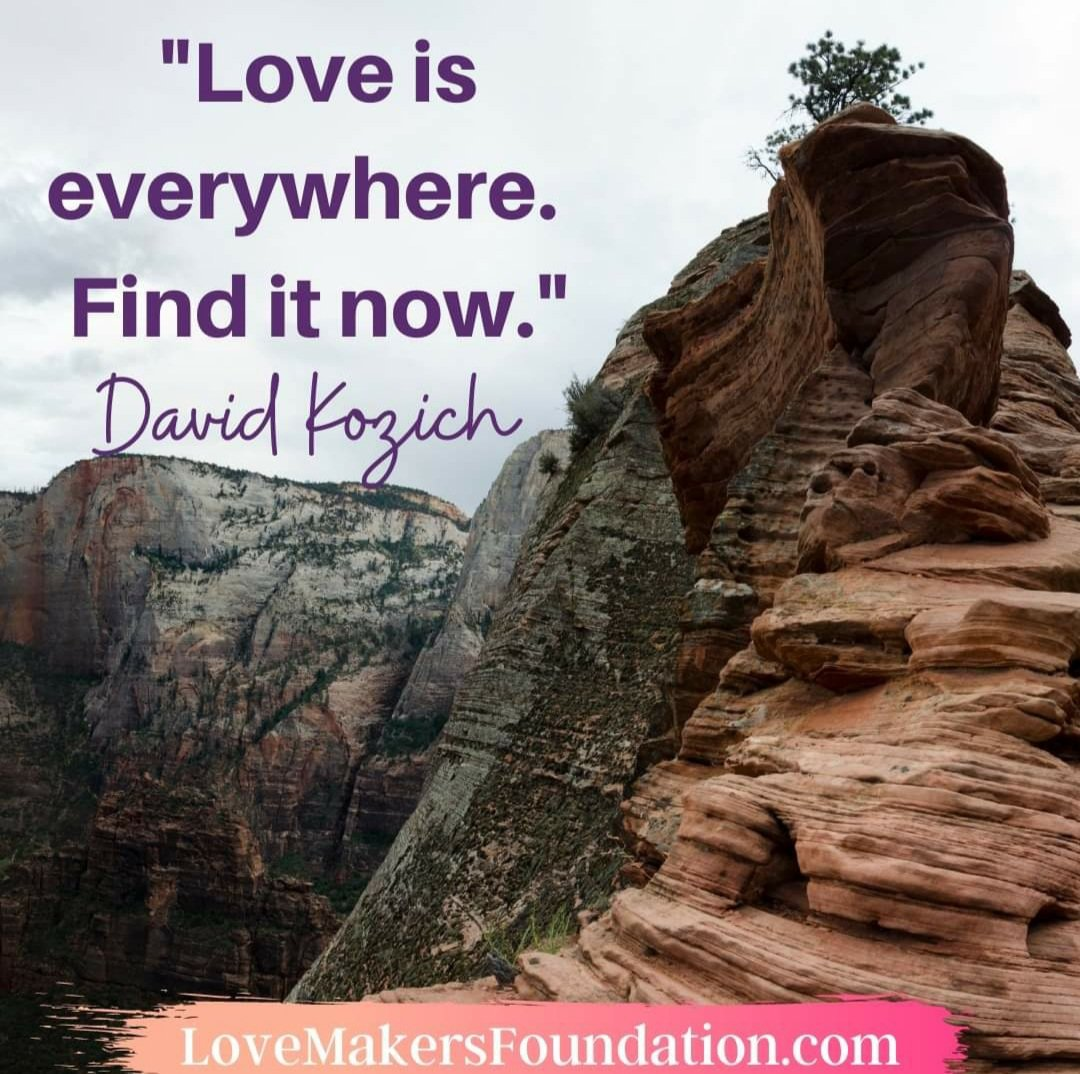 """Love is everywhere.  Find it now.""  #SaturdayThoughts #SaturdayMorning #Lovemakersfoundation  Notice how Love is present everywhere!  Take time to BE.  #PeaceAndLove #LoveisSweet"