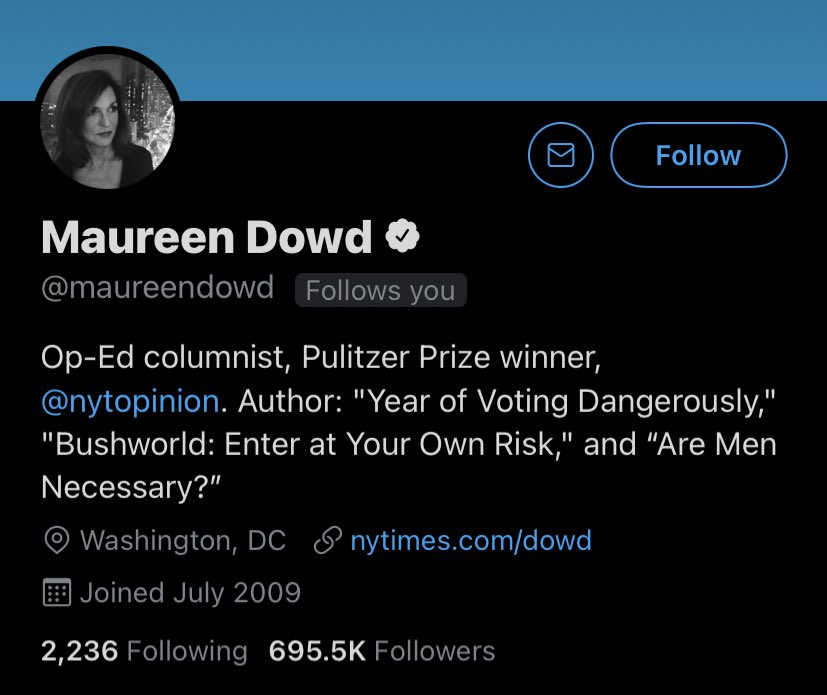 And, yes, @maureendowd, I am fully aware you follow me.  You are an ivory towered asshat shielded from people unflinchingly tell you the truth.  Contrary to the banal praise of your social circle, you are a weak writer and even worse thinker employed thanks only to privilege.