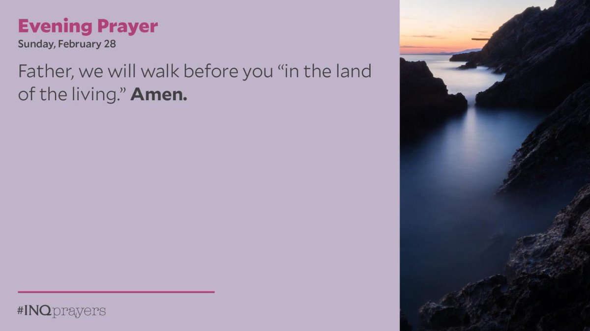 """Tonight's Evening Prayer. #INQPrayers  Father, we will walk before you """"in the land of the living."""" Amen."""