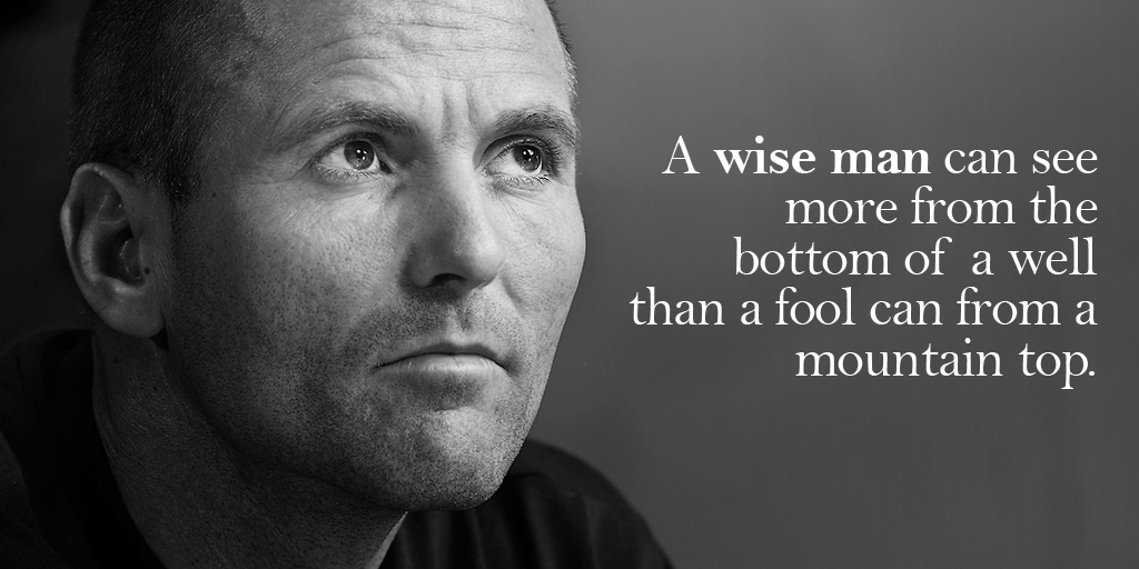 A wise man can see more from the bottom of a well than a fool can from a mountain top. - #quote #ThursdayThoughts