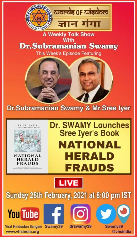 "✳️ VHS - Words of Wisdom ✳️  ✳️ VHS - Gyan Ganga ✳️   Dr. @Swamy39 jee launches @SreeIyer1 's new book ""National Herald Frauds""    Talk Show on National Herald    Sunday, Feb 28, 2021 - 8 PM IST   cc: @jagdishshetty @rvaidya2000 @ArvindChaturved @vhsindia"