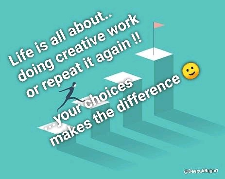 Life is all about.. doing creative work  or repeat it again !!  ...your choice makes the difference 🙂  #creative #work #success #leadership #inspiration #marketing #branding #digitalmarketing #brand #creativity #contentmarketing #socialmedia #personalbranding #motivation