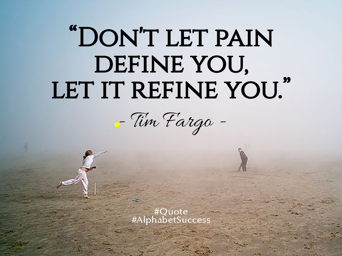 Don't let pain define you, let it refine you. - Tim Fargo #quote #wednesdaywisdom