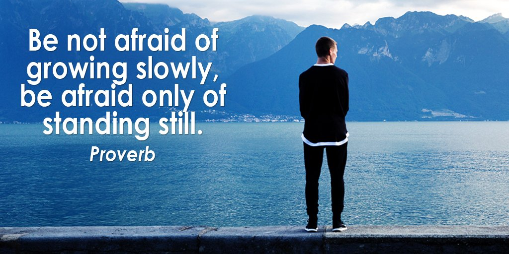 Be not afraid of growing slowly, be afraid only of standing still. - Proverb #quote #ThursdayThoughts
