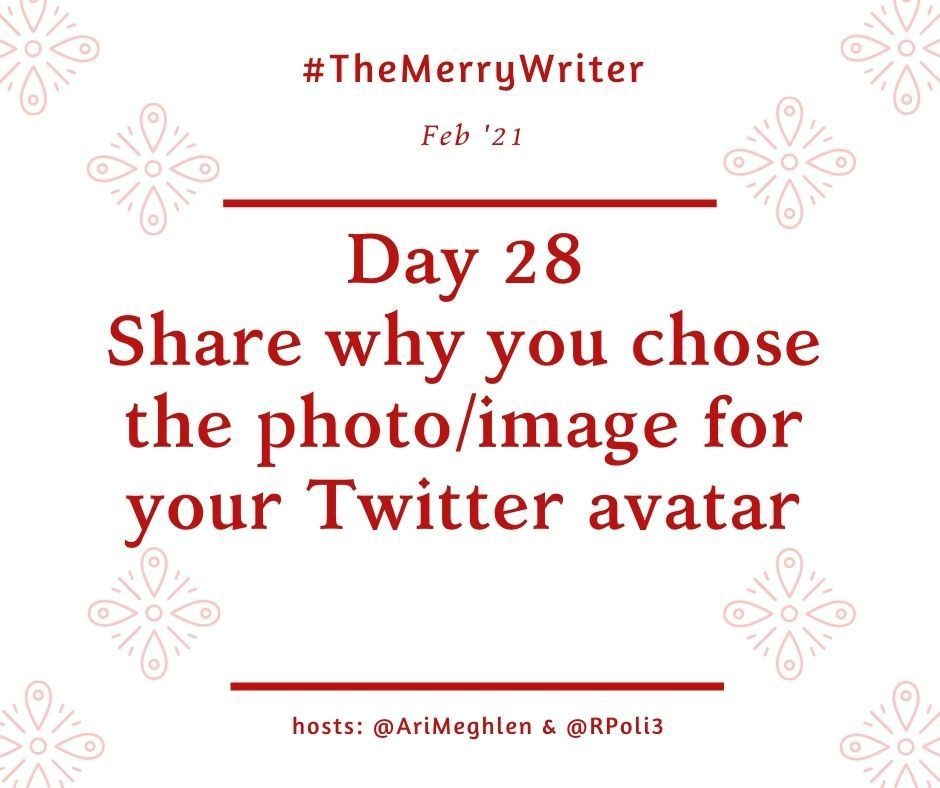 #TheMerryWriter D28 Share why you chose the photo/image for your Twitter Avatar.  Don't forget to tag in me (@arimeghlen) and Rachel (@rpoli3) so we can see your answers