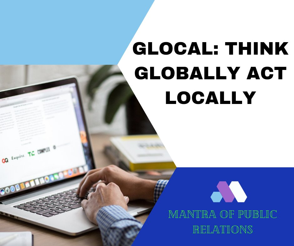 GLOCAL- THINK GLOBALLY ACT LOCALLY a mantra for public relations.  #publicrelations #corporates #corporatecommunications #digitalmarketingtips #socialmediamarketing