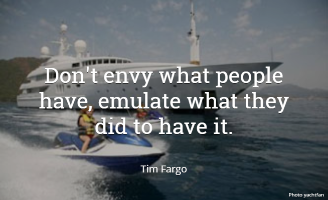 Don't envy what people have, emulate what they did to have it. - Tim Fargo #quote #WednesdayWisdom