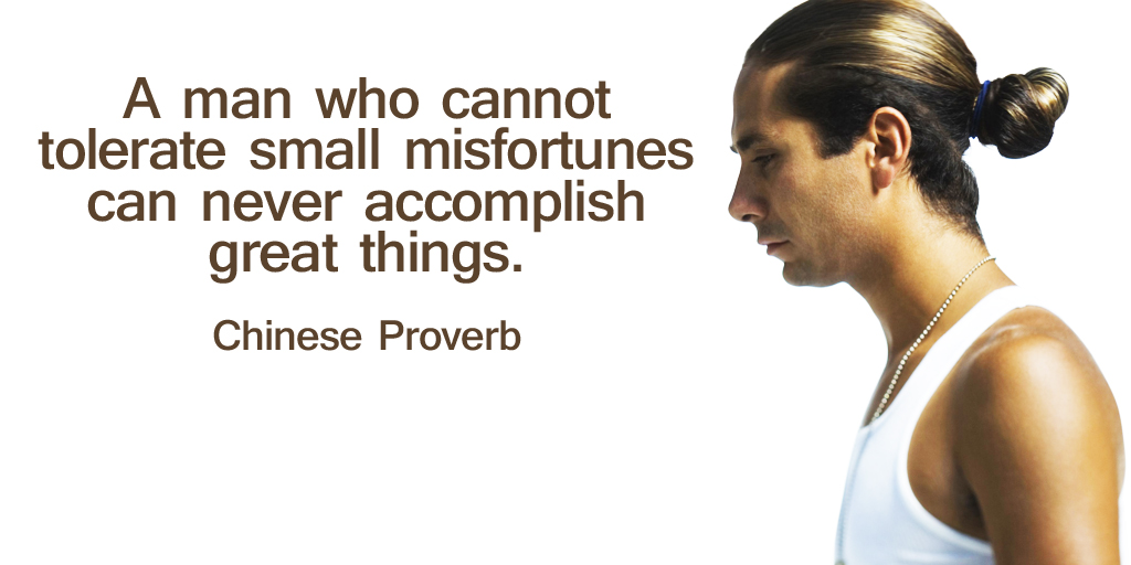 A man who cannot tolerate small misfortunes can never accomplish great things. #ThursdayThoughts