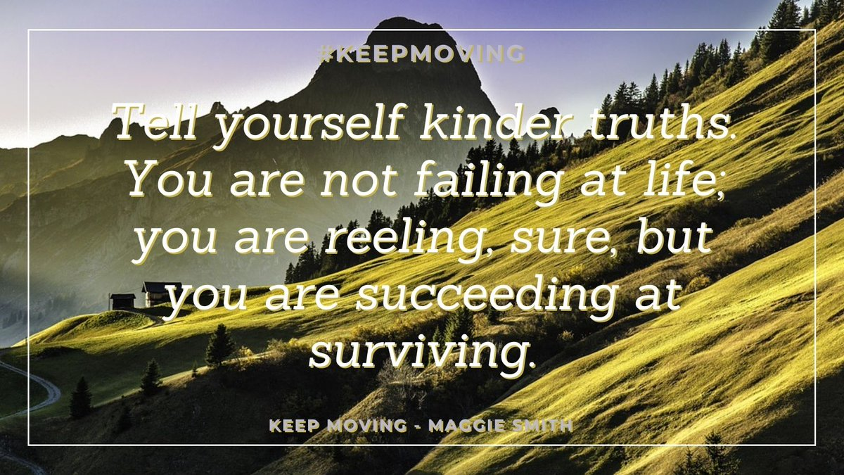 Tell yourself kinder truths. You are not failing at life; you are reeling, sure, but you are succeeding at surviving. 'Keep Moving' - Maggie Smith @maggiesmithpoet #keepmoving #sundayvibes #InspirationalQuotes #motivation #LGBTQ #California #LosAngeles