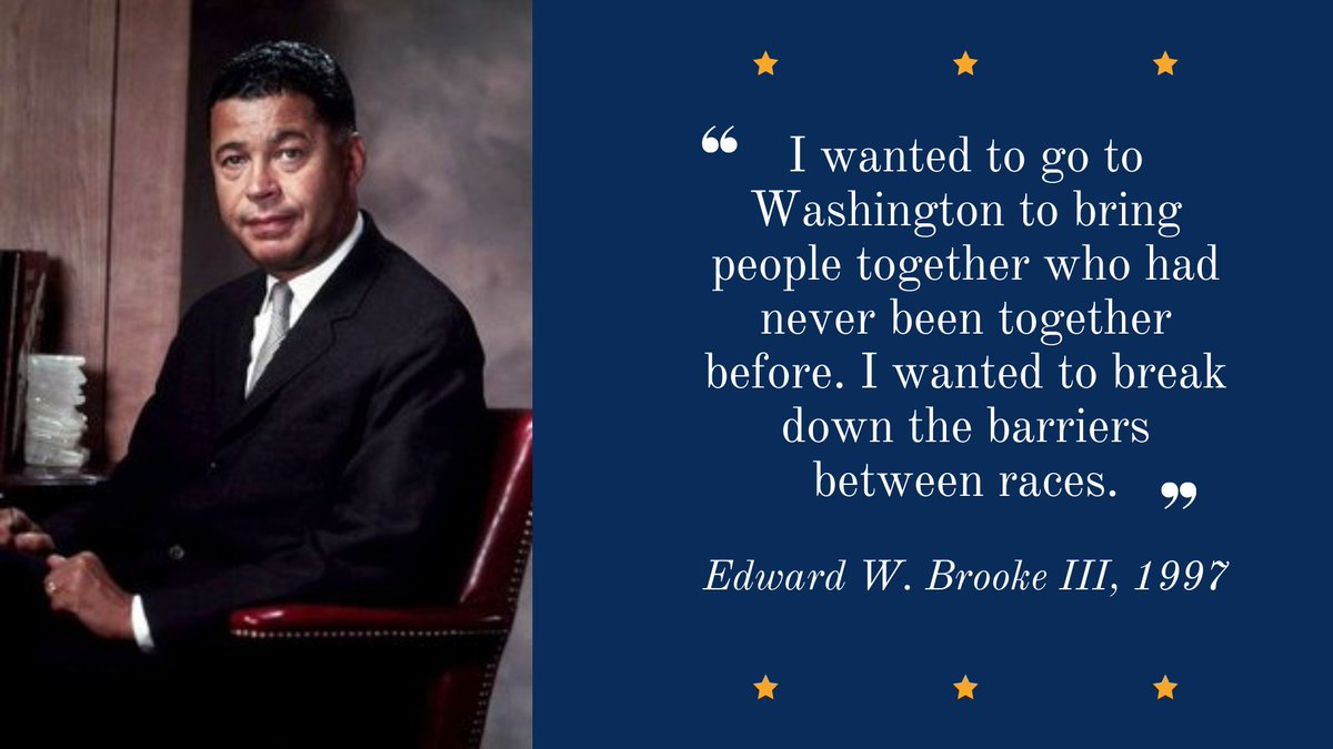 Edward Brooke was the first African American elected by popular vote to the U.S. Senate. Prior to serving in the Senate, Brooke was Attorney General of Massachusetts. Throughout his career, Brooke fought for civil rights, including fair and affordable housing and Title IX. https://t.co/UPkatR1wGO