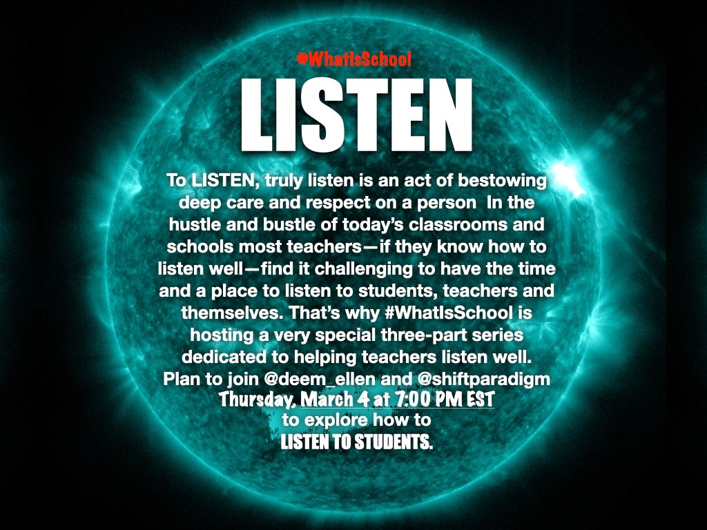 LISTEN - a very special three-part #whatisschool series for educators beginning Thursday, March 4 at 7:00 PM EST with @deem_ellen and me. #MondayMorning