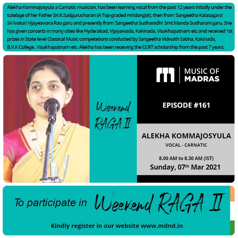 Weekend RAGA II - Episode #161 Alekha Kommajosyula To enroll, register as an #Artist on  #WeekendRaga #AlekhaKommajosyula #Vocal #Carnatic #Weekend #Sunday #Chennai #Madras #Straightfromhome #MusicOfMadras #LIVE #FacebookLIVE #Webcast